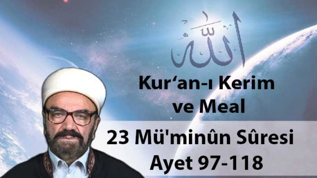 23 Mü'minûn Sûresi Ayet 97-118-01