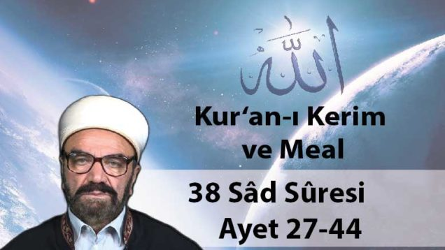 38 Sâd Sûresi Ayet 27-44-01