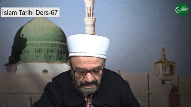 İslam Tarihi Ders 67