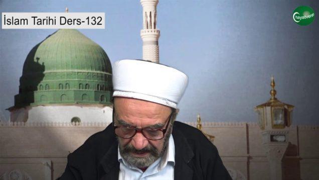 İslam Tarihi Ders 132