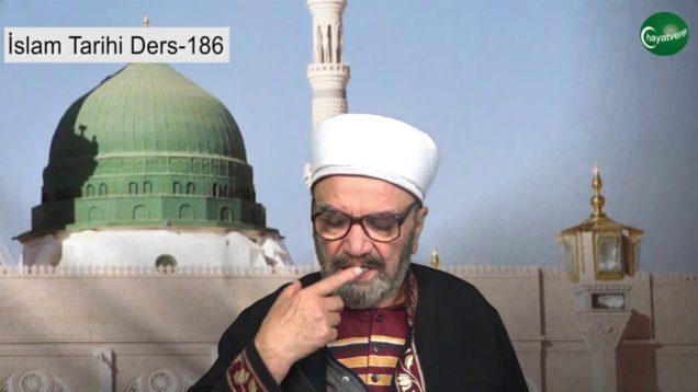 İslam Tarihi Ders 186