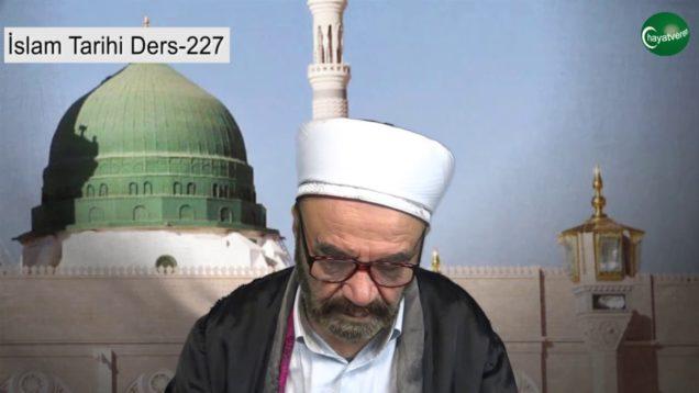 İslam Tarihi Ders 227