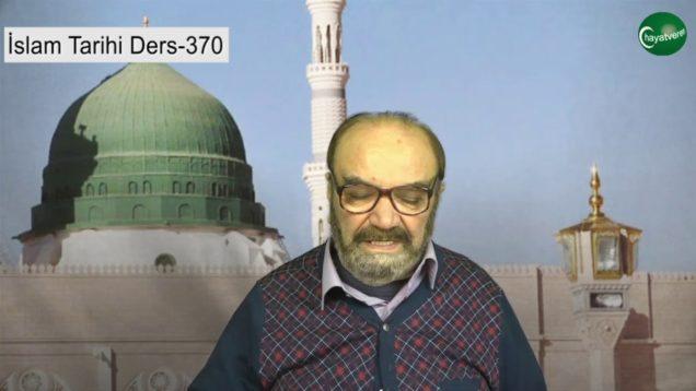 İslam Tarihi Ders 370