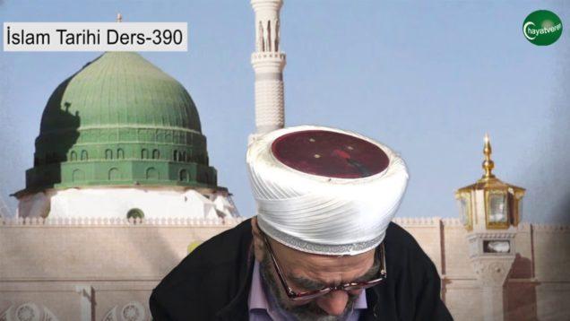 İslam Tarihi Ders 390