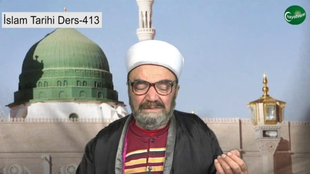 İslam Tarihi Ders 413