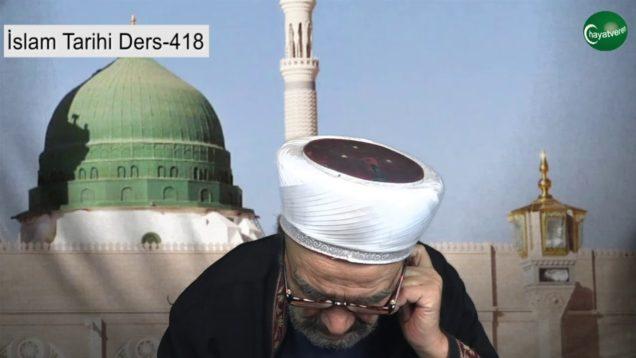 İslam Tarihi Ders 418